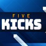 Five Kicks